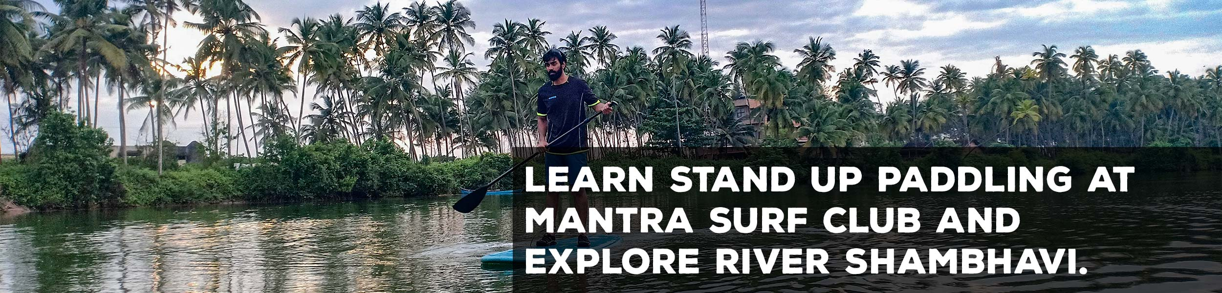 Learn to Stand-up Paddle and paddle around Nadikudru Island on River Shambhavi at Mantra surf Club in Mulki, Mangalore near Manipal/Udupi in karnataka.